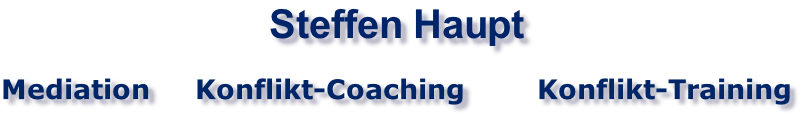Steffen Haupt  Mediation     Konflikt-Coaching        Konflikt-Training